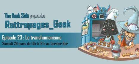 Rattrapage Geek - Transhumanisme, quel avenir pour l'Homme ? | Post-Sapiens, les êtres technologiques | Scoop.it