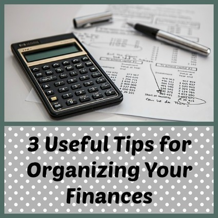3 Useful Tips for Organizing Your Finances | Homemaking | Scoop.it