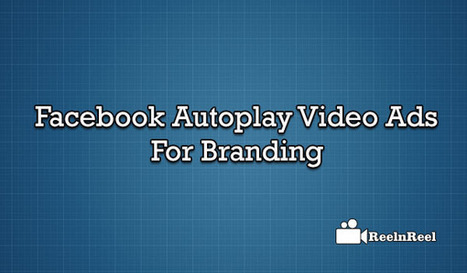Facebook Auto-Play Video Ads for Branding | Internet Marketing | Scoop.it