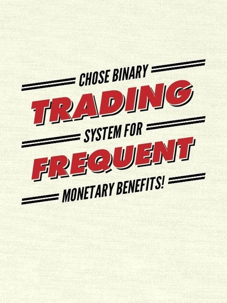 Binary Options Trading: Chose Binary Trading System for Frequent Monetary Benefits! | Binary Options Trading and Brokers | Scoop.it