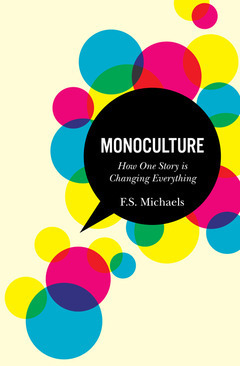 Monoculture: How Our Era's Dominant Story Shapes Our Lives | Psychology, Sociology & Neuroscience | Scoop.it