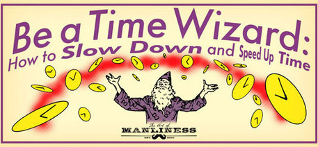 Be a Time Wizard: How to Slow Down and Speed Up Time | MBSIB: Money & Hustle | Scoop.it