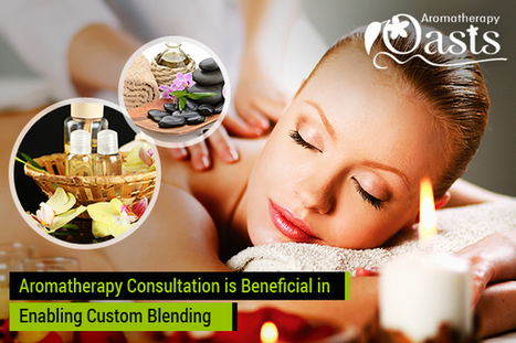 Aromatherapy Consultation is Beneficial in Enabling Custom Blending | Aromatherapy | Scoop.it