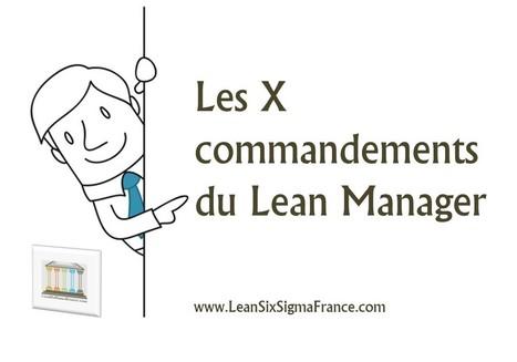 Les 10 commandements du Lean Manager [Chapitre 2.2 – Le Lean Management] - LeanSixSigmaFrance.com | Lean Six Sigma, Lean Startup & Agile Skills | Scoop.it