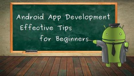 Android App Development-Effective Tips for Beginners | Android Apps Development | Scoop.it