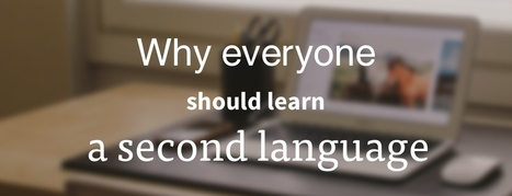 Why Everyone Should Learn A Second Language | Competitive Edge | Scoop.it