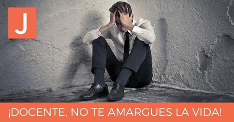 ¡Profe, por favor, no te amargues la vida! | desdeelpasillo | Scoop.it