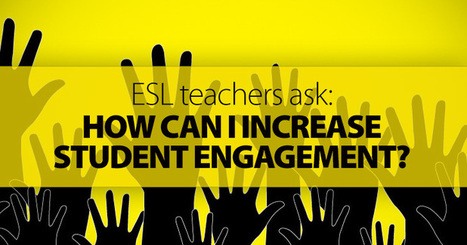 ESL Teachers Ask: How Can I Increase Student Engagement? | ELT Articles Worth Reading (mostly ELT) | Scoop.it