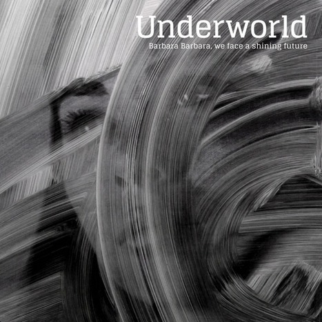 ALBUM. Underworld - Barbara Barbara, We Face A Shining Future — | ElectronicMusic | Scoop.it