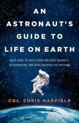 Astronaut Chris Hadfield on Success and the Meaning of Life | Daily Magazine | Scoop.it