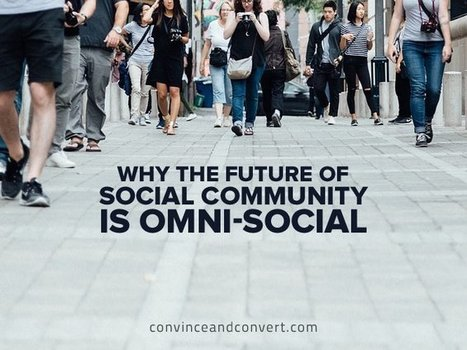 Why the Future of Social Community is Omni-Social | Social Media for Higher Education | Scoop.it