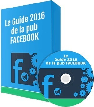 Le Guide 2016 de la Publicité Facebook | Entrepreneurs du Web | Scoop.it