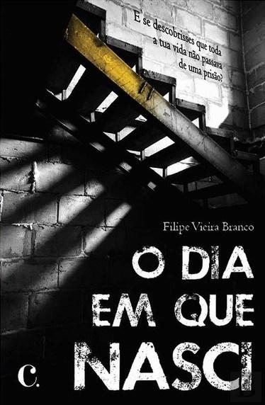 Opinião - O Dia em que Nasci de Filipe Vieira Branco - CAPITAL BOOKS | Ficção científica literária | Scoop.it