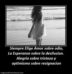 Siempre Elige Amor sobre odio, La Esperanza sobre | Imagenes de Frases de Amor | Imagenes Con Mensajes de Amor | Scoop.it