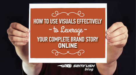 How To Use Visuals to Leverage Your Complete Brand Story | Marketing Tips | Scoop.it