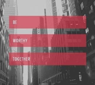 In 2013 Let's Be Worthy Together - #MyThreeWords | via @nickkellet | NK Feed | Scoop.it