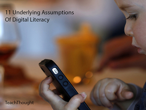 11 Underlying Assumptions Of Digital Literacy | Pedagogy and technology of online learning | Scoop.it