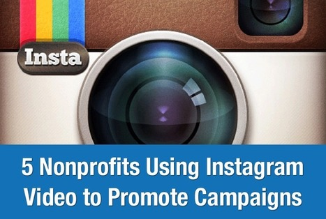 5 Nonprofits Using Instagram Video to Promote Campaigns | Social Media For Social Good | Scoop.it
