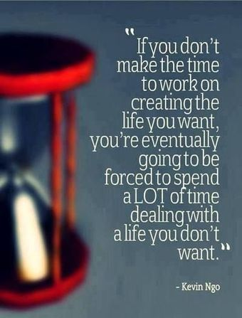 If You Don't Make The Time To Work On Creating The Life You Want… | Life @ Work | Scoop.it