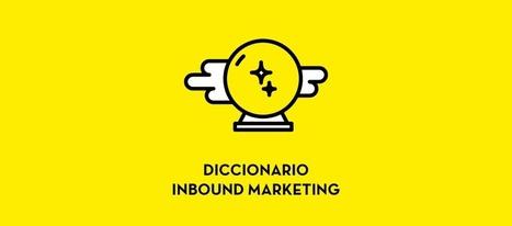 Diccionario de Inbound Marketing - 40deFiebre | Marketing Digital | Scoop.it
