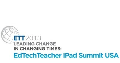 - Leading Change in Changing Times: EdTechTeacher iPad Summit USA | One-to-one revised | Scoop.it