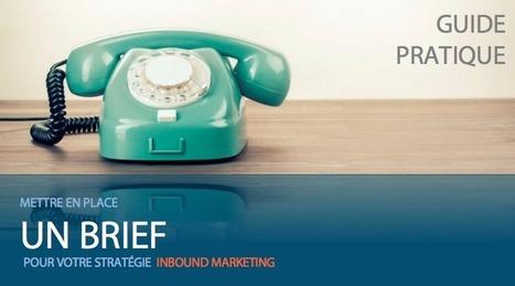 Mettre en place un brief pour votre stratégie Inbound marketing : Livre blanc - Markentive | Marketing et Communication Innovante | Scoop.it