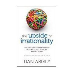 Upside of Irrationality: The Unexpected Benefits of Defying Logic at Work and at Home: Amazon.es: Dan Ariely: Libros en idiomas extranjeros | Behavioral Economics | Scoop.it