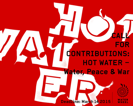 WATERWHEEL BLOG: HOT WATER - Water, Peace & War - CALL FOR CONTRIBUTIONS | water | Scoop.it