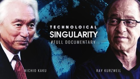 Singularity is Near! Full Documentary Michio Kaku | Ray Kurzweil | Post-Sapiens, les êtres technologiques | Scoop.it