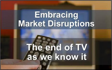 Embracing Market Disruptions - the end of TV | The Multi-Screen Revolution | Scoop.it