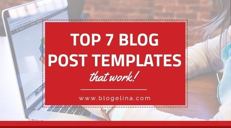 Top 7 Blog Post Templates That Work! | Blogelina | Public Relations & Social Media Insight | Scoop.it