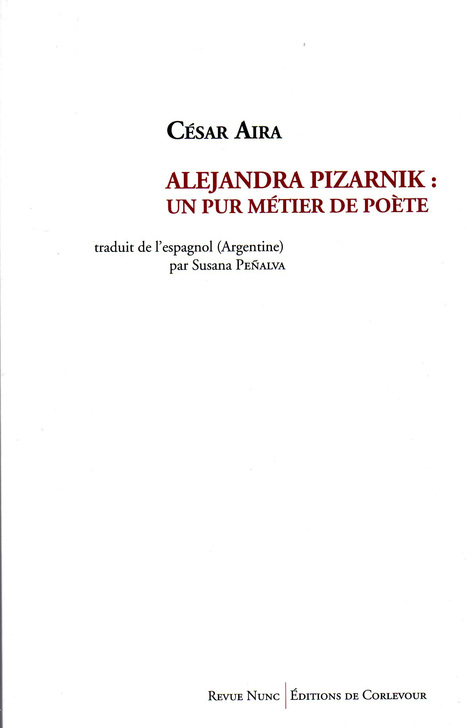 "César Aira : ""Alejandra Pizarnik : un pur métier de poète."" | Corlevour | Scoop.it"