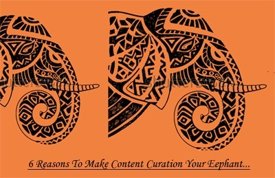 6 Reasons Content Curation Is Your Elephant - via @Curagami | Marketing Revolution | Scoop.it