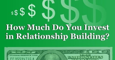 How Much Do You Invest in Relationship Building? by @imlukeguy | Social Media Tips | Scoop.it