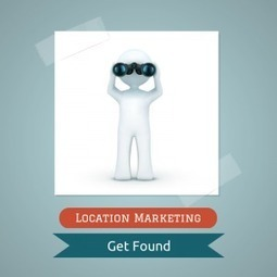 7 Reasons Your Small Business Should Be Location Marketing | Social Media and the economy | Scoop.it