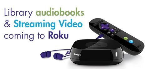 Coming soon to Roku: Library audiobooks and Streaming Videos! | Noticias y comentarios de actualidad. Documenta 45 | Scoop.it
