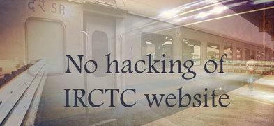 No hacking of IRCTC website – Indian Rail Info | IRCTC Info | Scoop.it