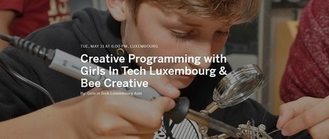 Next Girls in Tech Event to Explore Creative Programming and a Maker Space | #Coding #Maker #MakerED #Luxembourg | Luxembourg (Europe) | Scoop.it