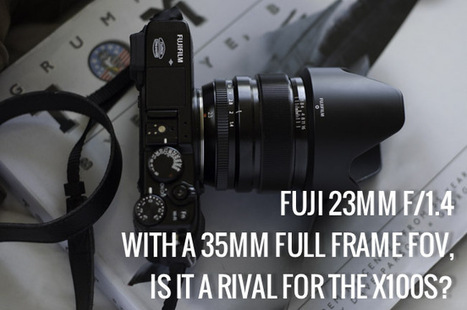 Fuji's XF 23mm f/1.4. With A 35mm Full Frame FOV, Is It A Rival For The X100S? | Fuji Cameras | Scoop.it