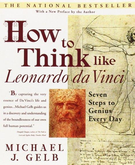 How to think like Leonardo da Vinci : Seven steps to genius every day / Michael J. Gelb, Delta Trade Paperback, 1998 | La bibliothèque du Design Thinking de l'École des Ponts | Scoop.it