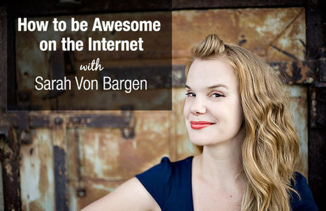 How to be Awesome on the Internet: A Conversation with Sarah Von Bargen - Connect Interactive | Brilliant Entrepreneurs | Scoop.it
