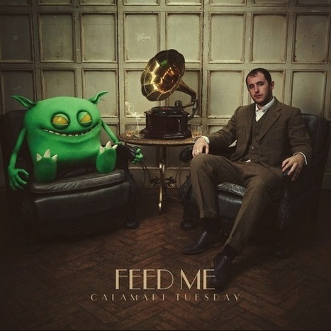 Feed Me invites us into the cinematic world of 'Calamari Tuesday' [Album Review] | DJing | Scoop.it