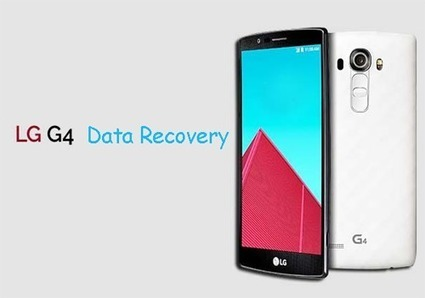 How to Recover Deleted/Lost Files from LG G4 | Android Data Recovery Blog | Android News | Scoop.it