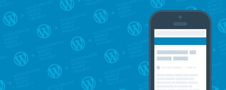 A Faster Mobile Web for All WordPress.com Users: AMP Is Here | Wordpress hospital | Scoop.it