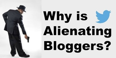 Why is Twitter Alienating Bloggers? - @RandyHilarski | Social Media News | Scoop.it