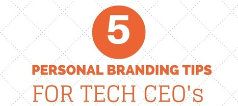 5 Personal Branding Tips for Tech CEO's | COMMUNITY MANAGEMENT - CM2 | Scoop.it