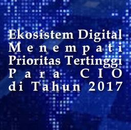 Ekosistem Digital Adalah Prioritas para CIO di Tahun 2017 | Informasi Menarik di Indonesia | Scoop.it