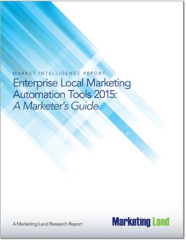 Enterprise Local Marketing Automation Tools: A Marketer's Guide - Marketing Land | The Marketing Technology Alert | Scoop.it