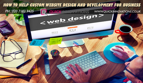 Why To Choose Custom Web Design and Development For Your Business Website | Quick Innovations | Search Engine Optimisation | Scoop.it