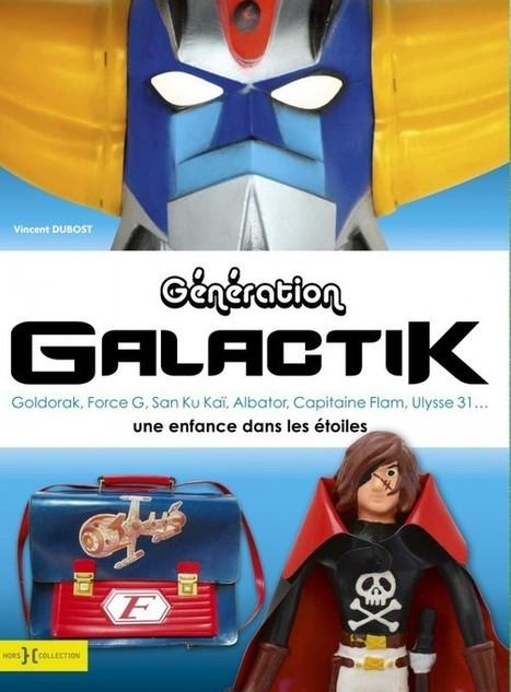 ToyzMag.com » Génération Galactik, un livre qui fait revivre les mercredis de notre enfance | Vente aux encheres mobilier  design et pop culture | Scoop.it